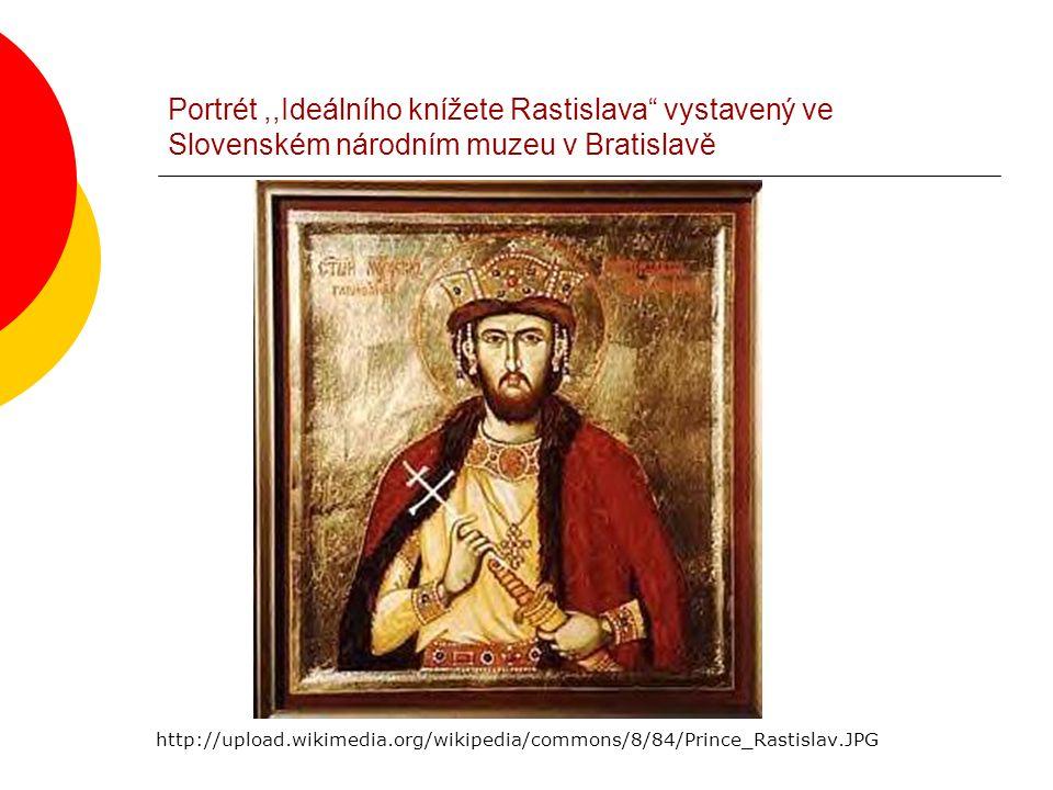 Portrét,,Ideálního knížete Rastislava vystavený ve Slovenském národním muzeu v Bratislavě http://upload.wikimedia.org/wikipedia/commons/8/84/Prince_Rastislav.JPG