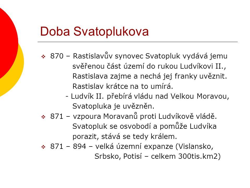 Doba Svatoplukova  870 – Rastislavův synovec Svatopluk vydává jemu svěřenou část území do rukou Ludvíkovi II., Rastislava zajme a nechá jej franky uvěznit.