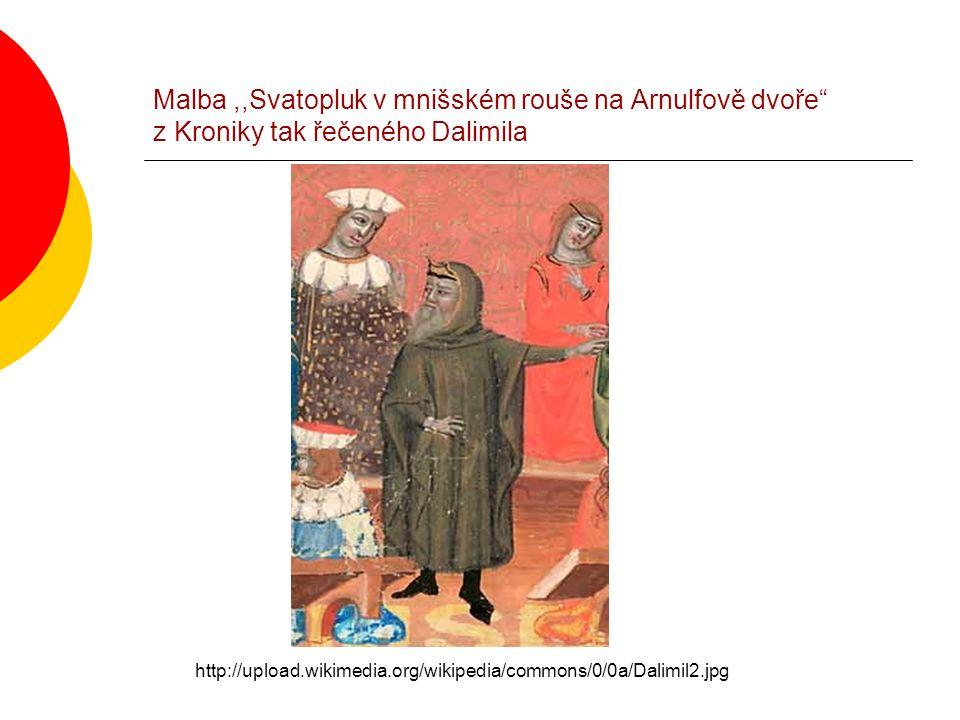Malba,,Svatopluk v mnišském rouše na Arnulfově dvoře z Kroniky tak řečeného Dalimila http://upload.wikimedia.org/wikipedia/commons/0/0a/Dalimil2.jpg