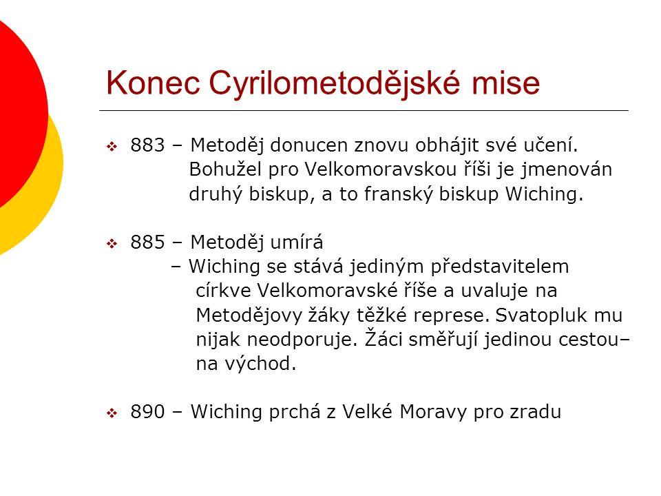 Konec Cyrilometodějské mise  883 – Metoděj donucen znovu obhájit své učení. Bohužel pro Velkomoravskou říši je jmenován druhý biskup, a to franský bi