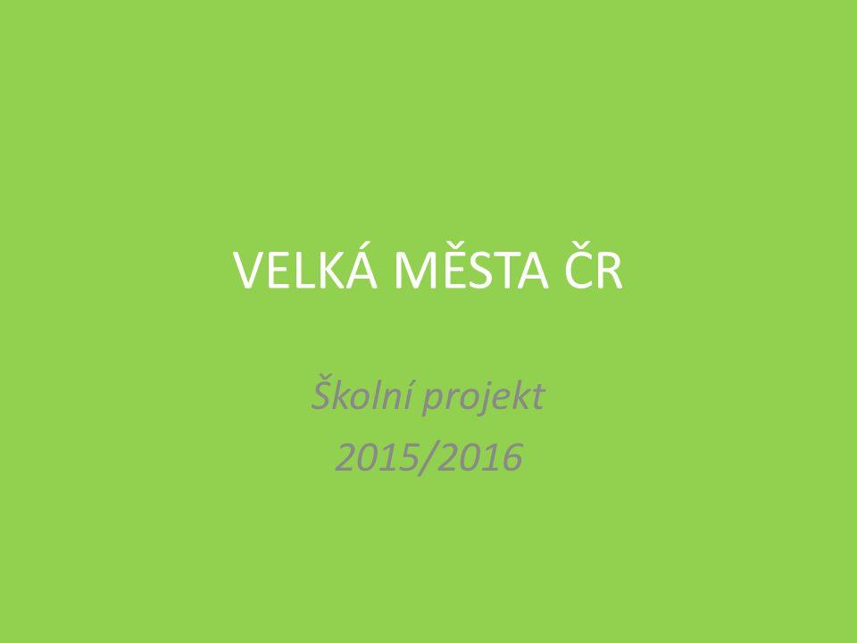 VELKÁ MĚSTA ČR Školní projekt 2015/2016
