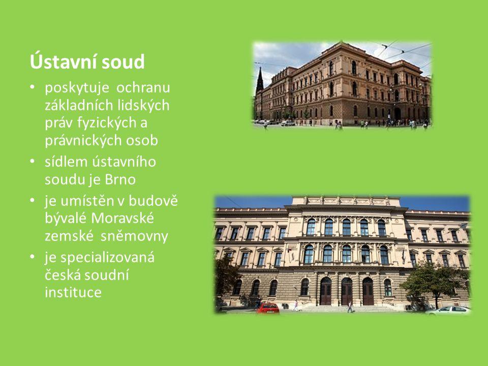 Ústavní soud poskytuje ochranu základních lidských práv fyzických a právnických osob sídlem ústavního soudu je Brno je umístěn v budově bývalé Moravské zemské sněmovny je specializovaná česká soudní instituce