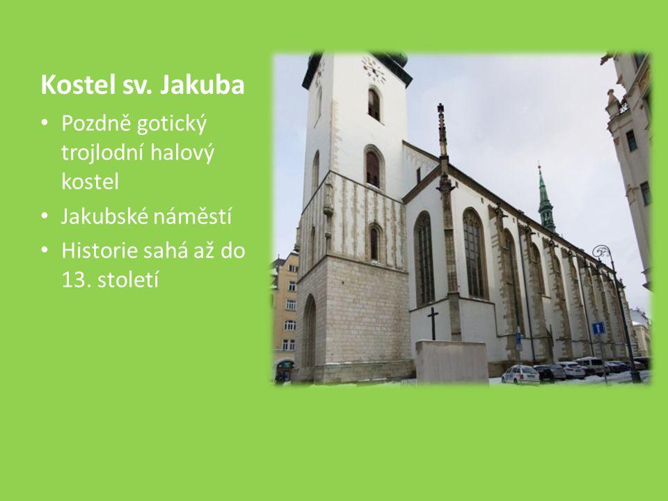 Kostel sv. Jakuba Pozdně gotický trojlodní halový kostel Jakubské náměstí Historie sahá až do 13.