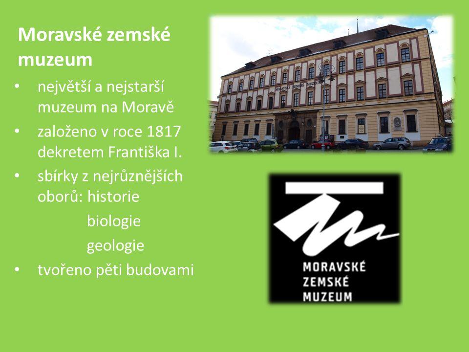 Moravské zemské muzeum největší a nejstarší muzeum na Moravě založeno v roce 1817 dekretem Františka I.