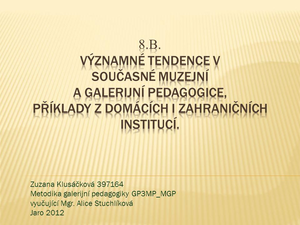 Zuzana Klusáčková 397164 Metodika galerijní pedagogiky GP3MP_MGP vyučující Mgr. Alice Stuchlíková Jaro 2012