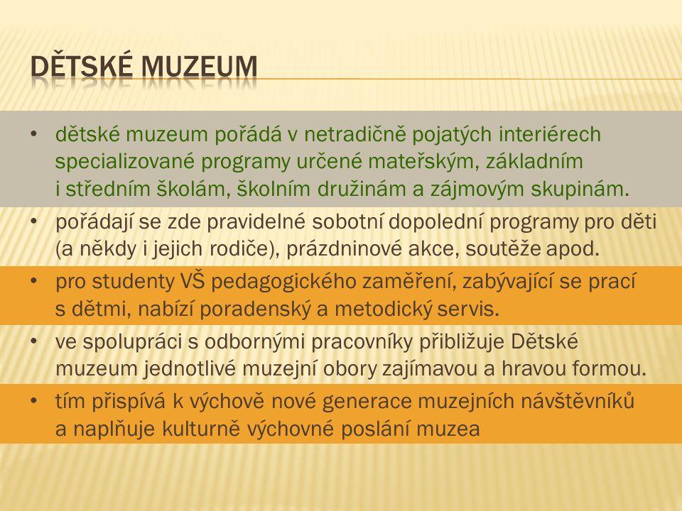 dětské muzeum pořádá v netradičně pojatých interiérech specializované programy určené mateřským, základním i středním školám, školním družinám a zájmo