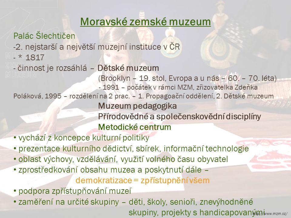 Moravské zemské muzeum Palác Šlechtičen -2. nejstarší a největší muzejní instituce v ČR - * 1817 - činnost je rozsáhlá – Dětské muzeum (Brooklyn – 19.