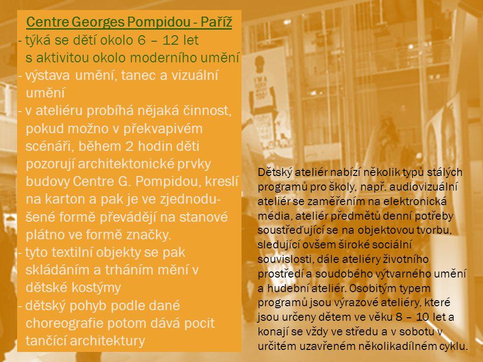 Centre Georges Pompidou - Paříž - týká se dětí okolo 6 – 12 let s aktivitou okolo moderního umění - výstava umění, tanec a vizuální umění - v ateliéru