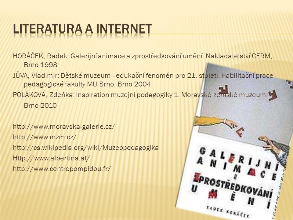 HORÁČEK, Radek: Galerijní animace a zprostředkování umění. Nakladatelství CERM, Brno 1998 JŮVA, Vladimír: Dětské muzeum - edukační fenomén pro 21. sto