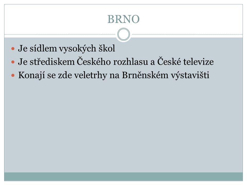 BRNO Je sídlem vysokých škol Je střediskem Českého rozhlasu a České televize Konají se zde veletrhy na Brněnském výstavišti
