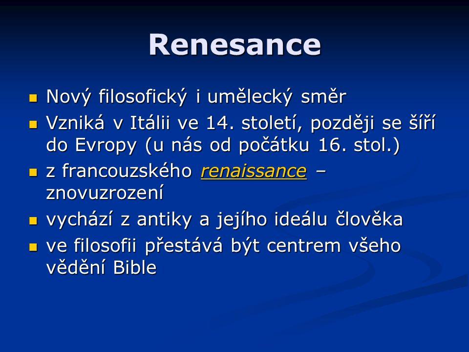 Renesance Nový filosofický i umělecký směr Nový filosofický i umělecký směr Vzniká v Itálii ve 14.