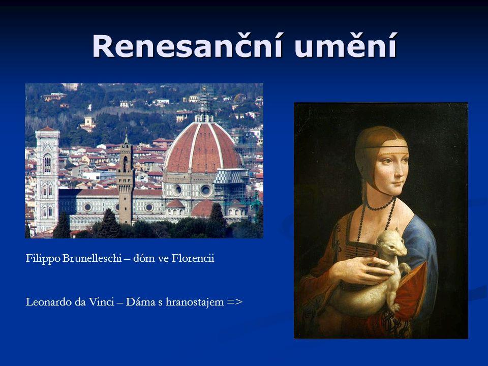 Renesanční umění Filippo Brunelleschi – dóm ve Florencii Leonardo da Vinci – Dáma s hranostajem =>