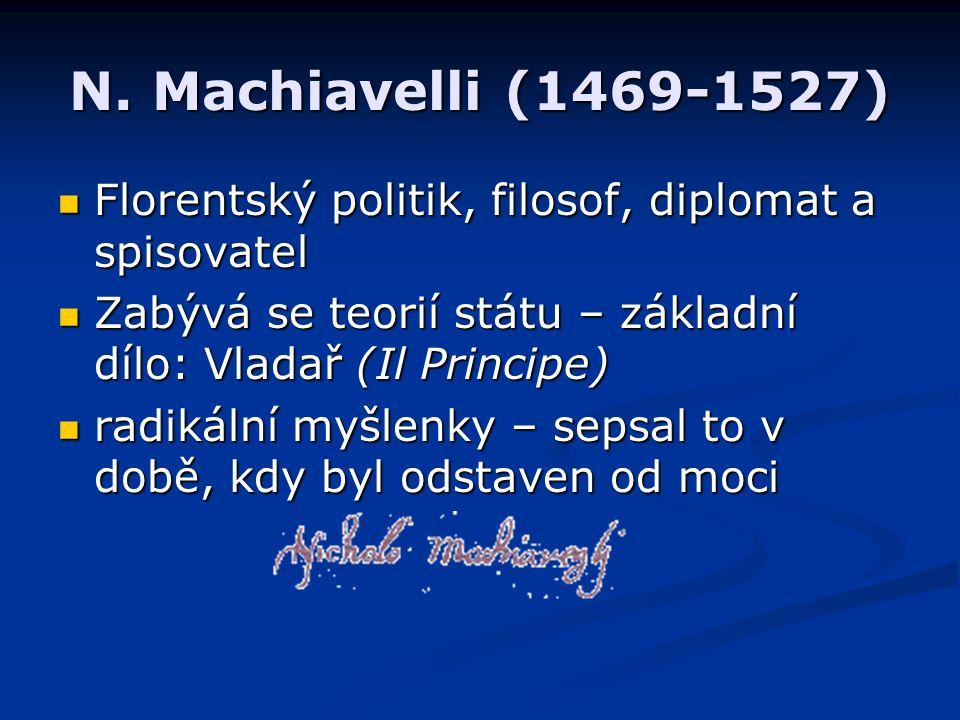 N. Machiavelli (1469-1527) Florentský politik, filosof, diplomat a spisovatel Florentský politik, filosof, diplomat a spisovatel Zabývá se teorií stát
