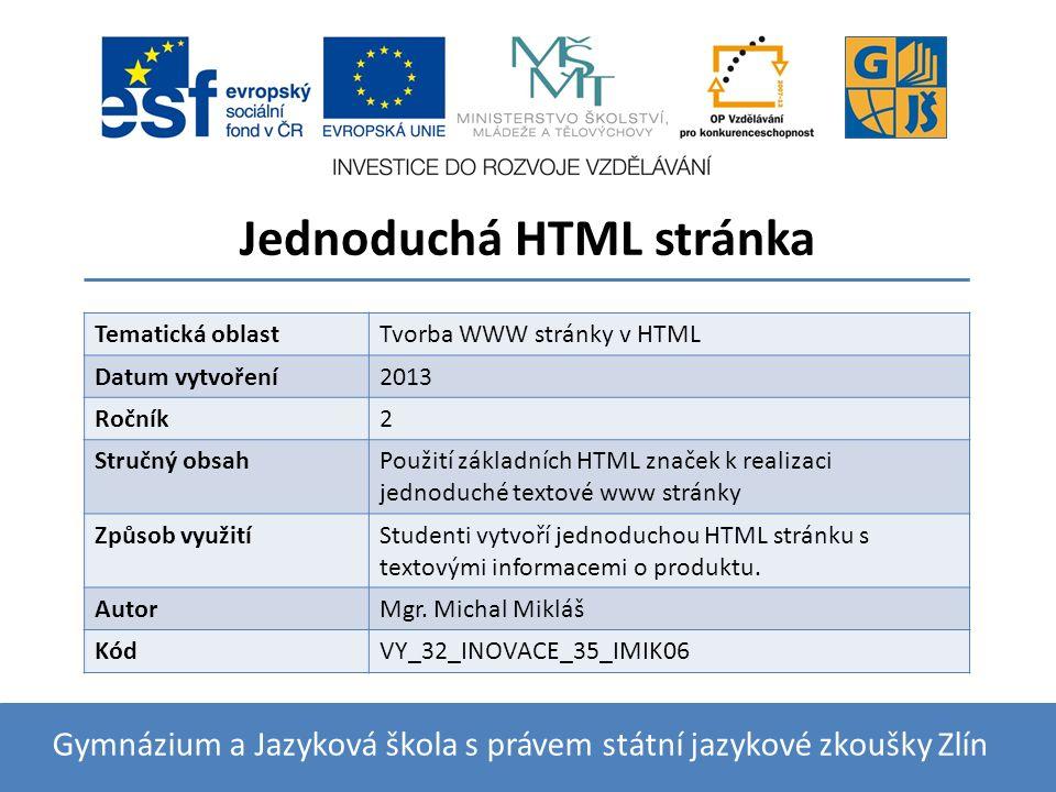 Jednoduchá HTML stránka Gymnázium a Jazyková škola s právem státní jazykové zkoušky Zlín Tematická oblastTvorba WWW stránky v HTML Datum vytvoření2013