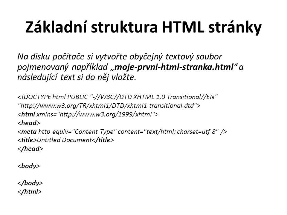 """Základní struktura HTML stránky Na disku počítače si vytvořte obyčejný textový soubor pojmenovaný například """"moje-prvni-html-stranka.html"""" a následují"""