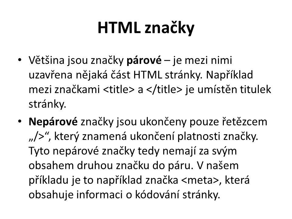 HTML značky Většina jsou značky párové – je mezi nimi uzavřena nějaká část HTML stránky. Například mezi značkami a je umístěn titulek stránky. Nepárov
