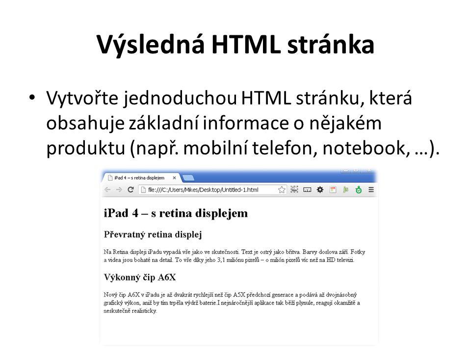 Výsledná HTML stránka Vytvořte jednoduchou HTML stránku, která obsahuje základní informace o nějakém produktu (např. mobilní telefon, notebook, …).