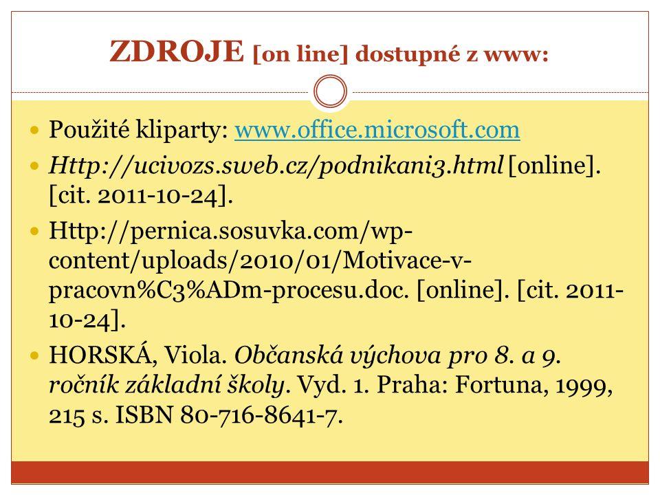 ZDROJE [on line] dostupné z www: Použité kliparty: www.office.microsoft.comwww.office.microsoft.com Http://ucivozs.sweb.cz/podnikani3.html [online]. [