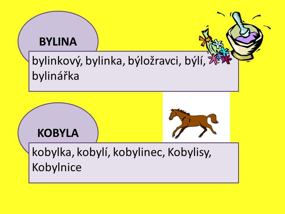 KOBYLA kobylka, kobylí, kobylinec, Kobylisy, Kobylnice BYLINA bylinkový, bylinka, býložravci, býlí, bylinářka