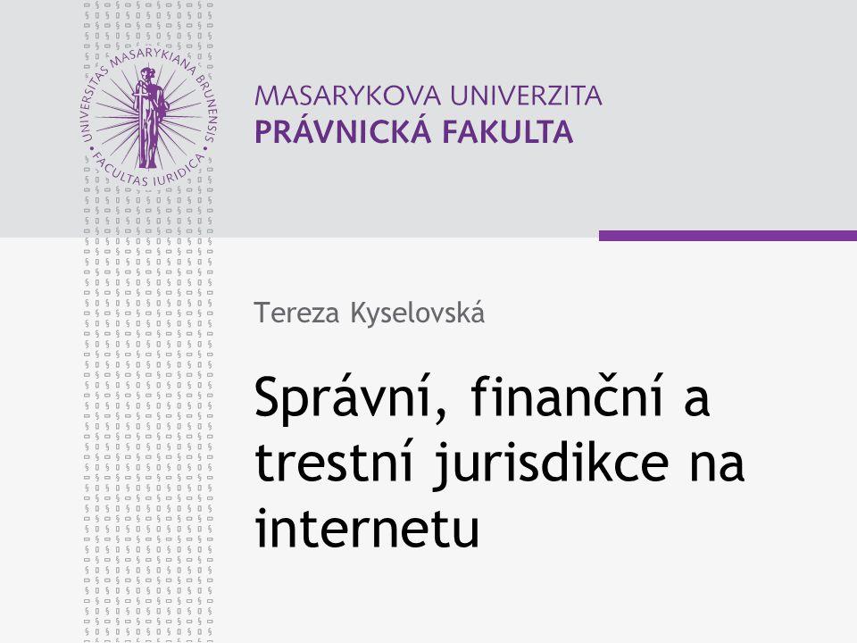 Správní, finanční a trestní jurisdikce na internetu Tereza Kyselovská