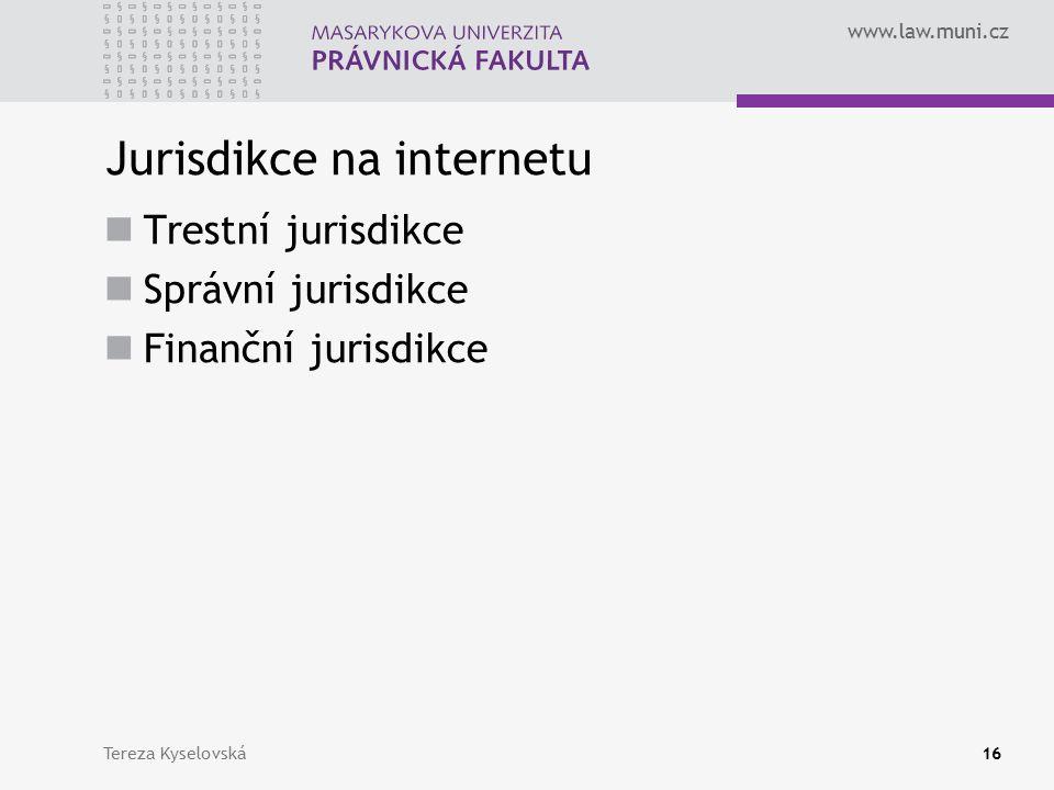 www.law.muni.cz Jurisdikce na internetu Trestní jurisdikce Správní jurisdikce Finanční jurisdikce Tereza Kyselovská16