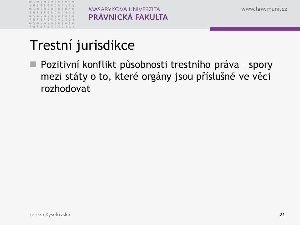 www.law.muni.cz Trestní jurisdikce Pozitivní konflikt působnosti trestního práva – spory mezi státy o to, které orgány jsou příslušné ve věci rozhodovat Tereza Kyselovská21