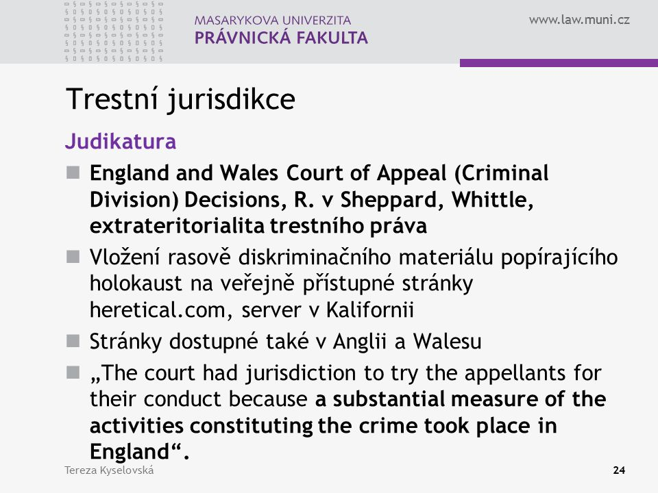 www.law.muni.cz Trestní jurisdikce Judikatura England and Wales Court of Appeal (Criminal Division) Decisions, R.