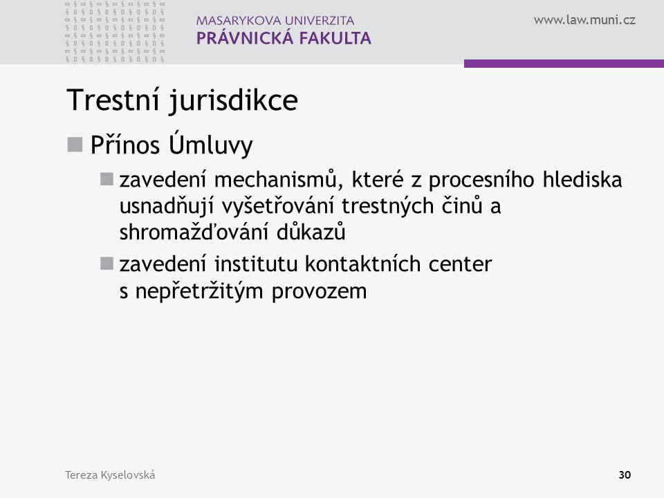 www.law.muni.cz Trestní jurisdikce Přínos Úmluvy zavedení mechanismů, které z procesního hlediska usnadňují vyšetřování trestných činů a shromažďování důkazů zavedení institutu kontaktních center s nepřetržitým provozem Tereza Kyselovská30