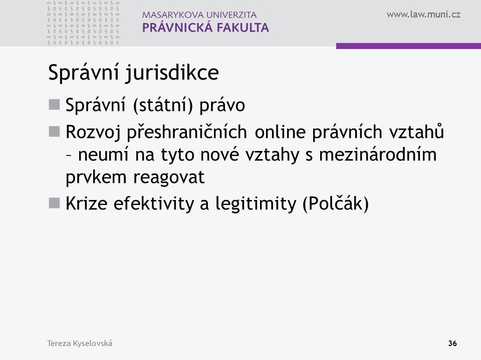 www.law.muni.cz Správní jurisdikce Správní (státní) právo Rozvoj přeshraničních online právních vztahů – neumí na tyto nové vztahy s mezinárodním prvkem reagovat Krize efektivity a legitimity (Polčák) Tereza Kyselovská36
