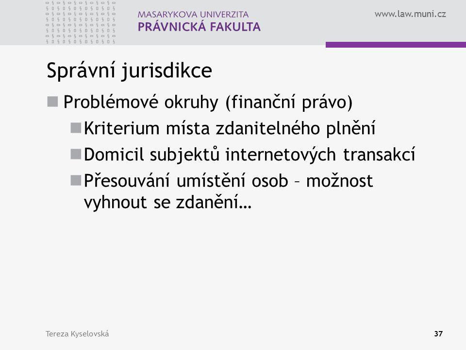 www.law.muni.cz Správní jurisdikce Problémové okruhy (finanční právo) Kriterium místa zdanitelného plnění Domicil subjektů internetových transakcí Přesouvání umístění osob – možnost vyhnout se zdanění… Tereza Kyselovská37