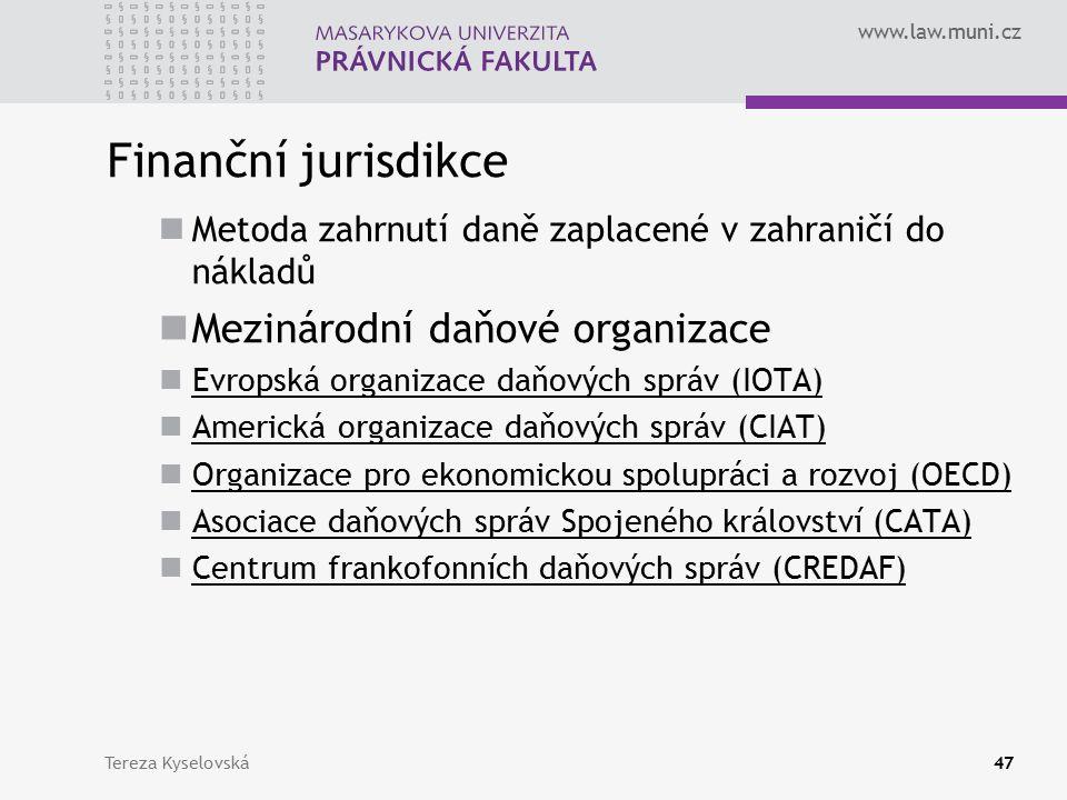 www.law.muni.cz Finanční jurisdikce Metoda zahrnutí daně zaplacené v zahraničí do nákladů Mezinárodní daňové organizace Evropská organizace daňových správ (IOTA) Americká organizace daňových správ (CIAT) Organizace pro ekonomickou spolupráci a rozvoj (OECD) Asociace daňových správ Spojeného království (CATA) Centrum frankofonních daňových správ (CREDAF) Tereza Kyselovská47