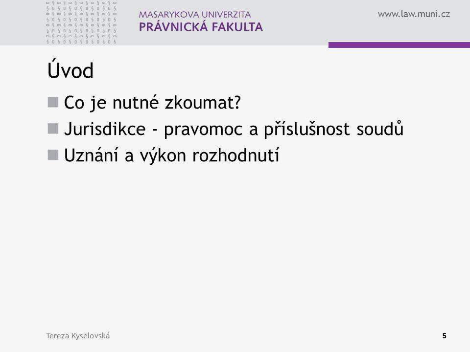 www.law.muni.cz Vymezení pojmů - jurisdikce Pravomoc – souhrn oprávnění určitého státního orgánu jednat a rozhodovat v určitých, zákonem stanovených záležitostech Vymezení okruhu věcí (rozsah záležitostí), které soudy projednávají a rozhodují Tereza Kyselovská6