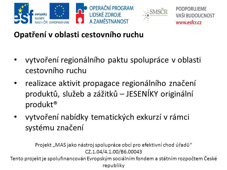 """Opatření v oblasti cestovního ruchu vytvoření regionálního paktu spolupráce v oblasti cestovního ruchu realizace aktivit propagace regionálního značení produktů, služeb a zážitků – JESENÍKY originální produkt® vytvoření nabídky tematických exkurzí v rámci systému značení Projekt """"MAS jako nástroj spolupráce obcí pro efektivní chod úřadů CZ.1.04/4.1.00/B6.00043 Tento projekt je spolufinancován Evropským sociálním fondem a státním rozpočtem České republiky"""