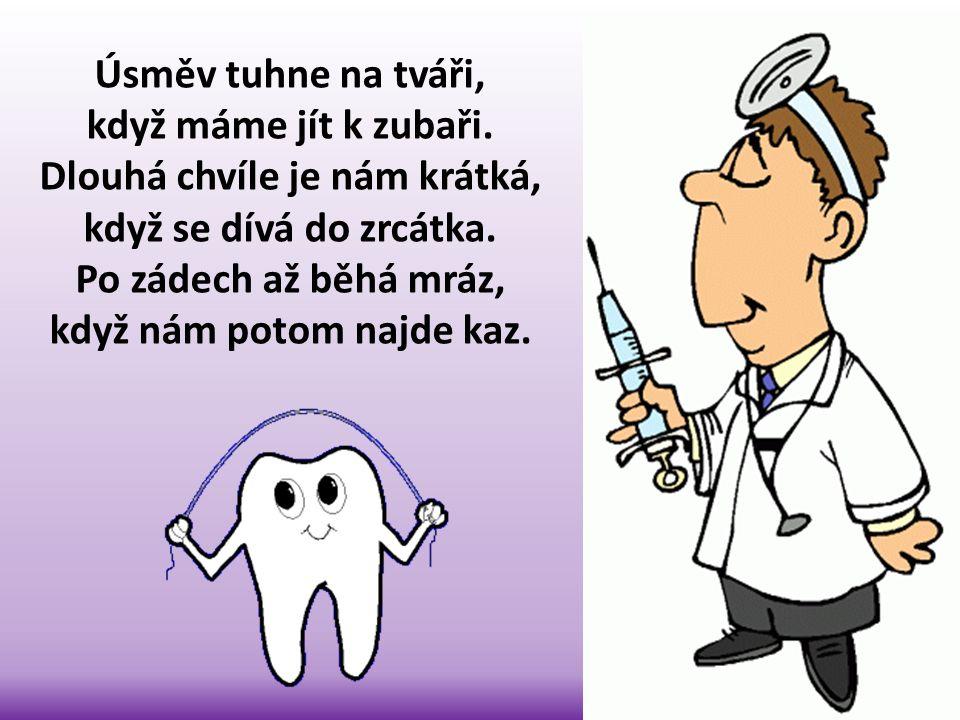 Úsměv tuhne na tváři, když máme jít k zubaři. Dlouhá chvíle je nám krátká, když se dívá do zrcátka.