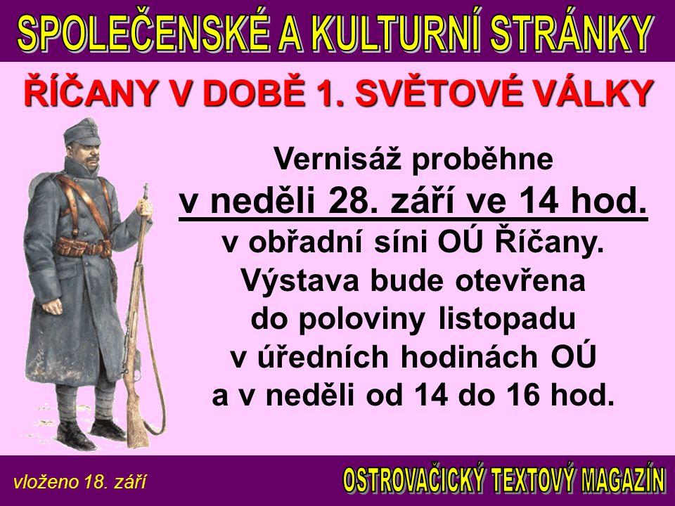 vloženo 18.září ŘÍČANY V DOBĚ 1. SVĚTOVÉ VÁLKY Vernisáž proběhne v neděli 28.