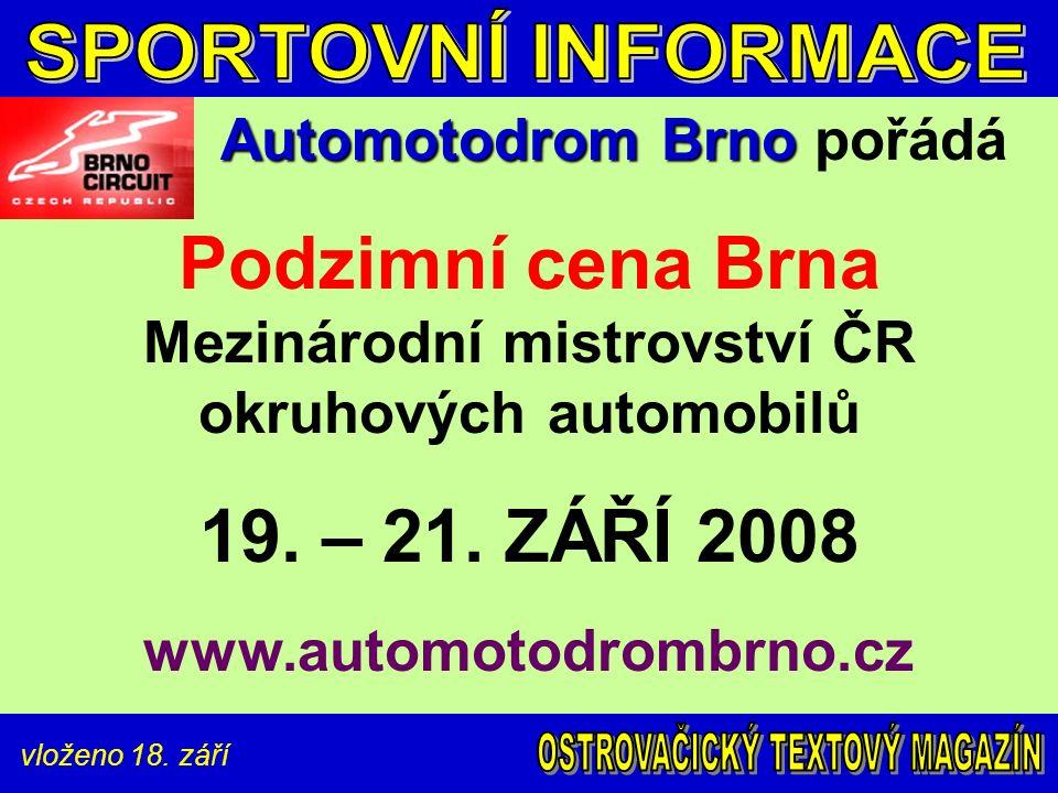 vloženo 18. září Automotodrom Brno Automotodrom Brno pořádá Podzimní cena Brna Mezinárodní mistrovství ČR okruhových automobilů 19. – 21. ZÁŘÍ 2008 ww