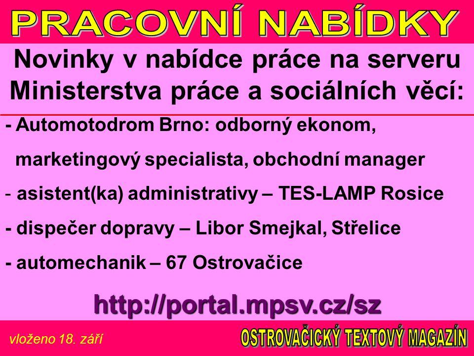 vloženo 18. září Novinky v nabídce práce na serveru Ministerstva práce a sociálních věcí: - Automotodrom Brno: odborný ekonom, marketingový specialist