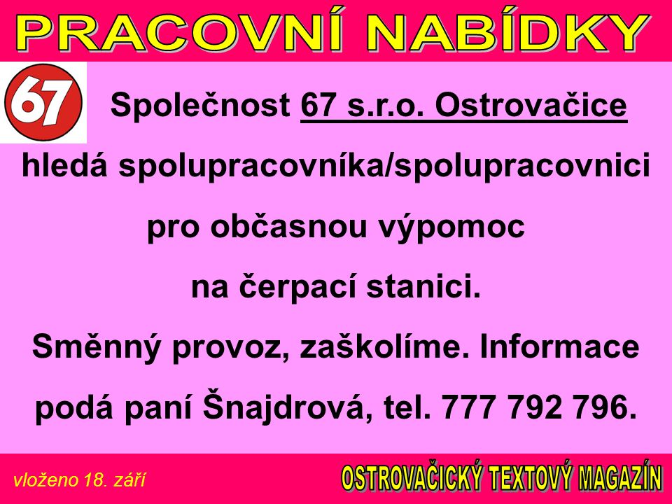 vloženo 18. září Společnost 67 s.r.o. Ostrovačice hledá spolupracovníka/spolupracovnici pro občasnou výpomoc na čerpací stanici. Směnný provoz, zaškol