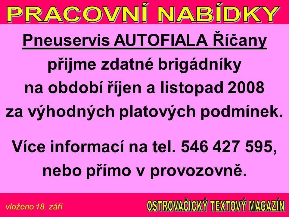 vloženo 18. září Pneuservis AUTOFIALA Říčany přijme zdatné brigádníky na období říjen a listopad 2008 za výhodných platových podmínek. Více informací