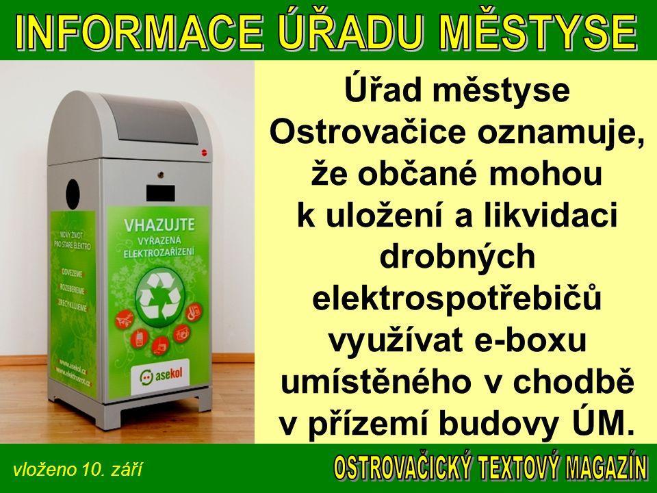 vloženo 10. září Úřad městyse Ostrovačice oznamuje, že občané mohou k uložení a likvidaci drobných elektrospotřebičů využívat e-boxu umístěného v chod