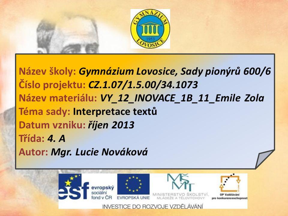 Název školy: Gymnázium Lovosice, Sady pionýrů 600/6 Číslo projektu: CZ.1.07/1.5.00/34.1073 Název materiálu: VY_12_INOVACE_1B_11_Emile Zola Téma sady: