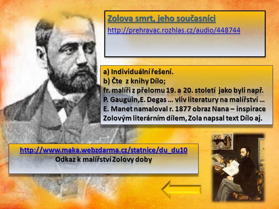 Zolova smrt, jeho současníci http://prehravac.rozhlas.cz/audio/448744 Zolova smrt, jeho současníci http://prehravac.rozhlas.cz/audio/448744 a) Individuální řešení.