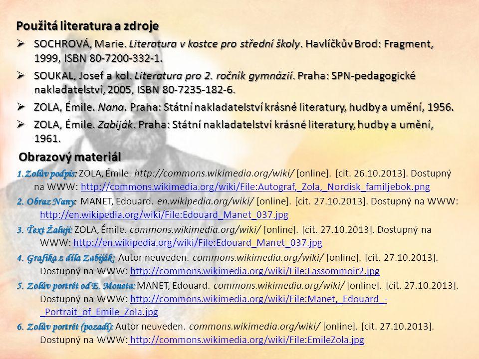 Použitá literatura a zdroje  SOCHROVÁ, Marie. Literatura v kostce pro střední školy.
