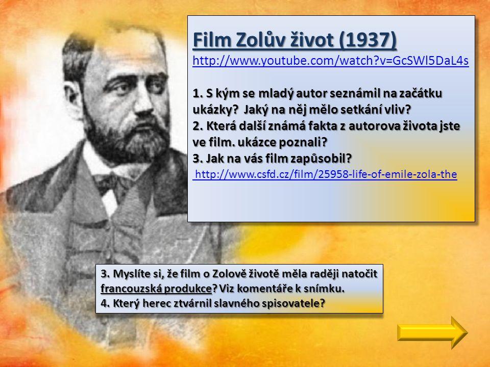 Film Zolův život (1937) 1. S kým se mladý autor seznámil na začátku ukázky? Jaký na něj mělo setkání vliv? 2. Která další známá fakta z autorova život