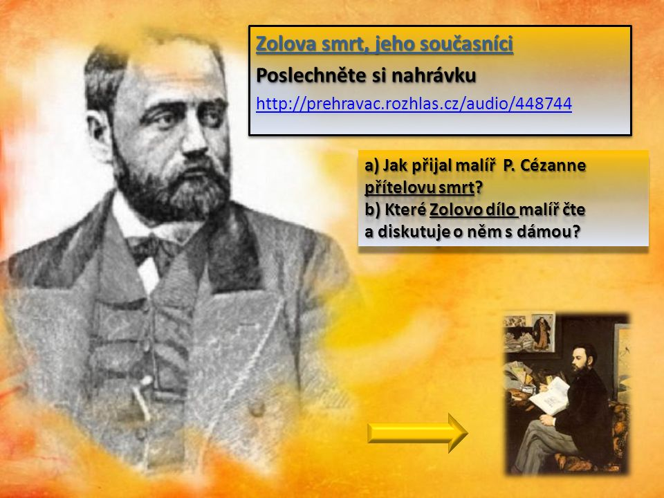 Zolova smrt, jeho současníci Poslechněte si nahrávku http://prehravac.rozhlas.cz/audio/448744 Zolova smrt, jeho současníci Poslechněte si nahrávku http://prehravac.rozhlas.cz/audio/448744 a) Jak přijal malíř P.