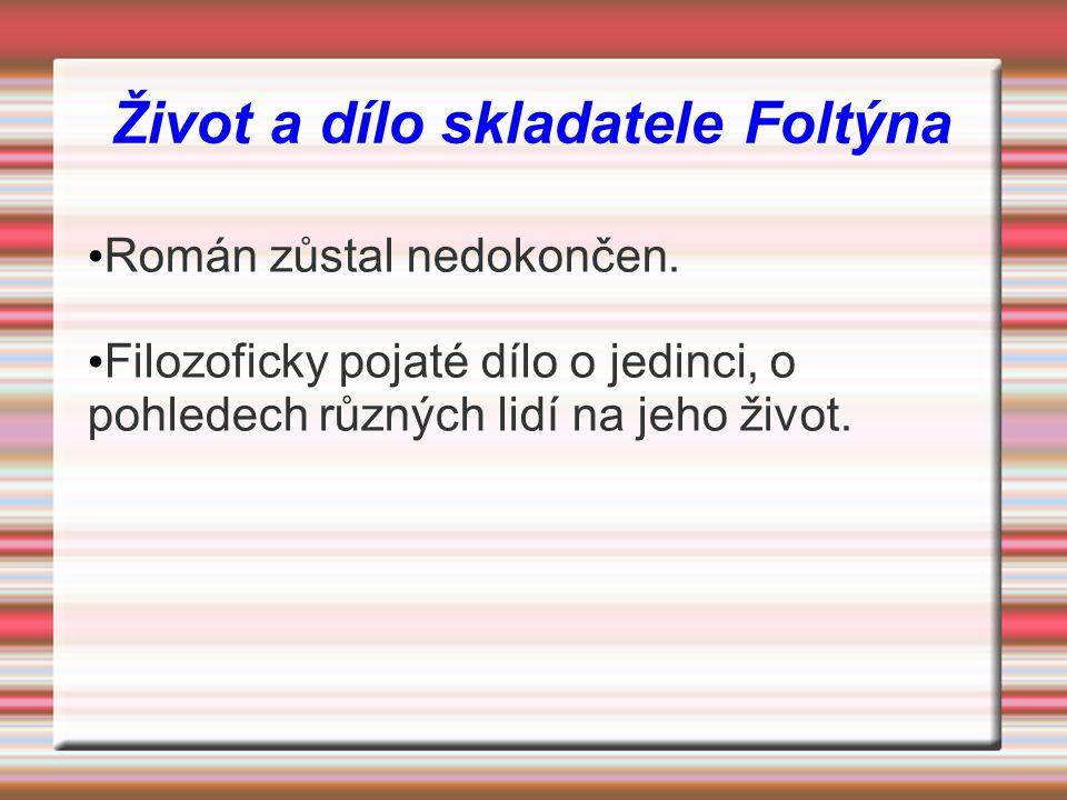Život a dílo skladatele Foltýna Román zůstal nedokončen. Filozoficky pojaté dílo o jedinci, o pohledech různých lidí na jeho život.