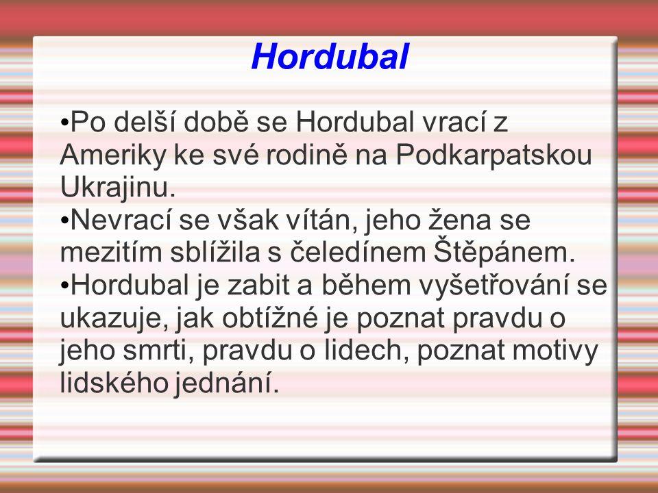 Hordubal Po delší době se Hordubal vrací z Ameriky ke své rodině na Podkarpatskou Ukrajinu. Nevrací se však vítán, jeho žena se mezitím sblížila s čel