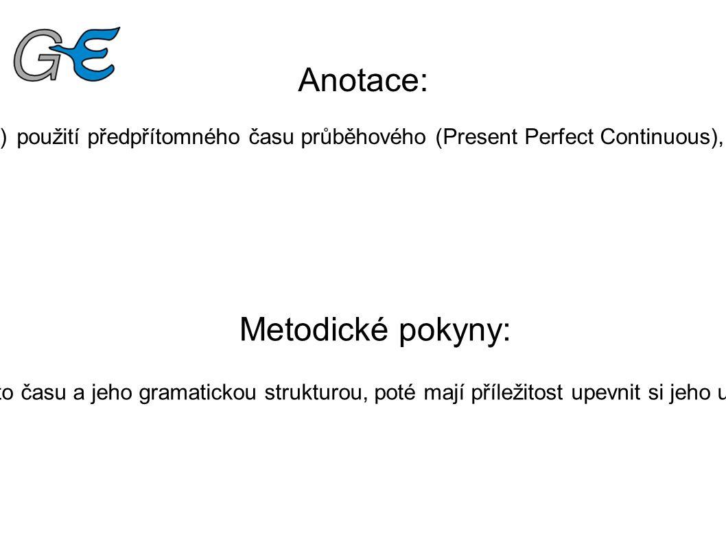Anotace: Pracovní list slouží k vysvětlení (zopakování) použití předpřítomného času průběhového (Present Perfect Continuous), jeho procvičení a upevně