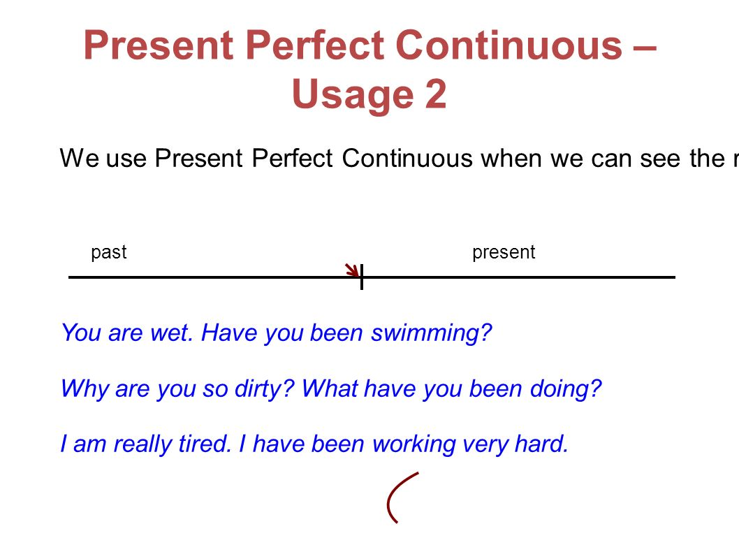 Present Perfect Continuous - Examples I have been watching this film for almost two hours.