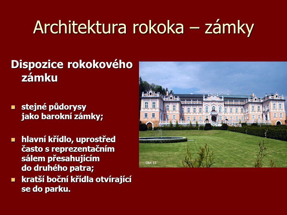 Architektura rokoka – zámky Dispozice rokokového zámku stejné půdorysy jako barokní zámky; stejné půdorysy jako barokní zámky; hlavní křídlo, uprostře